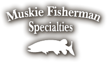 Muskie Fisherman Specialities