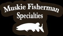 Muskie Fisherman Specialities